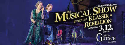 Dust of Soul's new hit Musical Show between Classic & Rebellion at the prestigious Swiss castle Château Gütsch in Lucerne